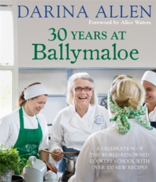 30 Years at Ballymaloe: A celebration of the world-renowned cookery school with over 100 new recipes, Hardback Book