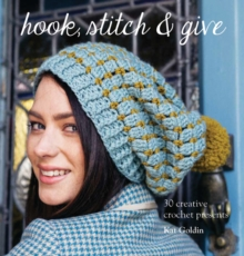 Hook, Stitch and Give: 30 Elegant Projects for Making and Giving, Paperback Book