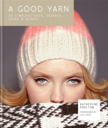 A Good Yarn: 30 Timeless Hats, Scarves, Socks and Gloves, Hardback Book