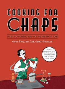 Cooking for Chaps: Stylish, no-nonsense meals for the man about town, Hardback Book