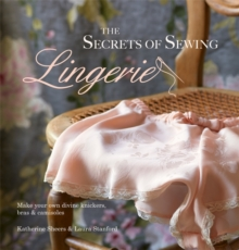 The Secrets of Sewing Lingerie : Make Your Own Knickers, Bras & Camisoles, Hardback Book