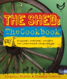 The Shed: The Cookbook: Original, seasonal recipes for year-round inspiration. Foreword by Hugh Fearnley-Whittingstall, Hardback Book