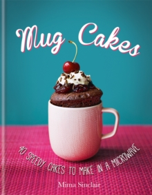 Mug Cakes: 40 speedy cakes to make in a microwave, Hardback Book