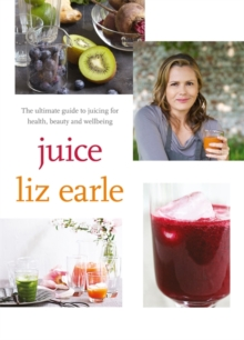 Juice: ultimate guide to juicing for health, beauty and wellbeing, Paperback / softback Book