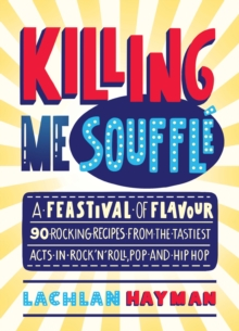 Killing Me Souffle : The Tastiest Acts in Rock 'n' Roll, Pop & Hip Hop, Hardback Book