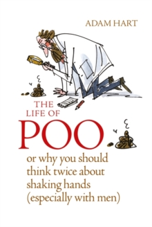 The Life of Poo: Or why you should think twice about shaking hands (especially with men), Hardback Book