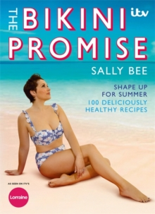 The Bikini Promise: Shape up for summer -100 deliciously healthy recipes, Paperback / softback Book
