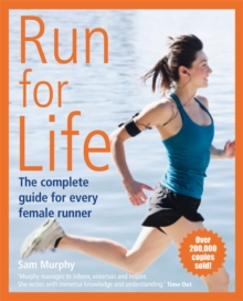 Run for Life: The Complete Guide for Every Female Runner, Paperback / softback Book