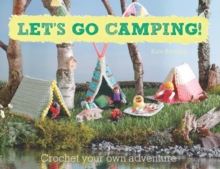Let's Go Camping! From cabins to caravans, crochet your own camping Scenes, Paperback Book