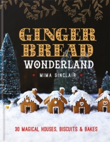 Gingerbread Wonderland: 30 magical houses, biscuits and bakes, Hardback Book