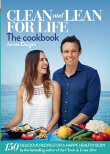 Clean and Lean for Life: The Cookbook : 150 Delicious Recipes for a Happy, Healthy Body, Hardback Book