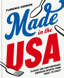 Made in the USA: Classic and Contemporary American Recipes from Coast to Coast, Hardback Book