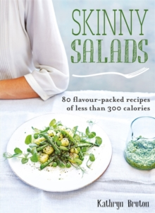 Skinny Salads: 80 Flavour-Packed Recipes of Less than 300 Calories, Paperback Book