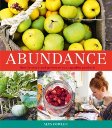 Abundance: How to Store and Preserve Your Garden Produce, Paperback Book