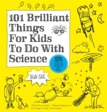 101 Brilliant Things for Kids to Do with Science, Paperback Book