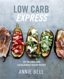 Low Carb Express : Cut the carbs with 130 deliciously healthy recipes, Paperback / softback Book