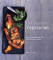 The Modern Vegetarian : Food adventures for the contemporary palate