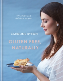 Gluten Free, Naturally : 101 simple and delicious recipes, Hardback Book