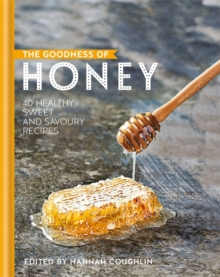 The Goodness of Honey : 40 healthy sweet and savoury recipes, Hardback Book