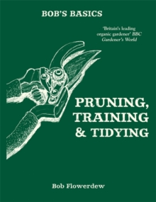 Bob's Basics: Pruning and Tidying, Paperback / softback Book