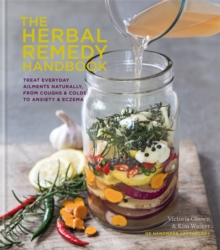 The Herbal Remedy Handbook : Treat everyday ailments naturally, from coughs & colds to anxiety & eczema, Hardback Book