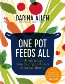 One Pot Feeds All : 100 new recipes from roasting tin dinners to one-pan desserts, Hardback Book