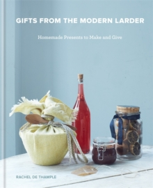 Gifts from the Modern Larder : Homemade Presents to Make and Give, Hardback Book