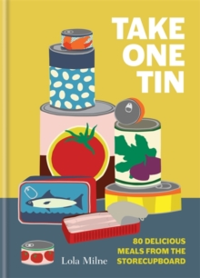 Take One Tin : 80 delicious meals from the storecupboard, Hardback Book