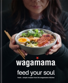 wagamama Feed Your Soul : Fresh + simple recipes from the wagamama kitchen, Hardback Book