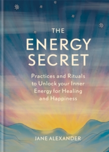The Energy Secret : Practices and rituals to unlock your inner energy for healing and happiness, Hardback Book