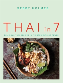 Thai in 7 : Delicious Thai recipes in 7 ingredients or fewer, Paperback / softback Book