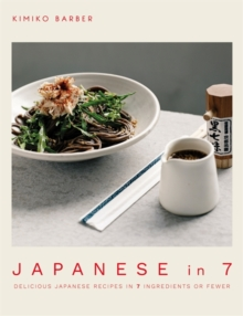 Japanese in 7 : Delicious Japanese recipes in 7 ingredients or fewer, Paperback / softback Book