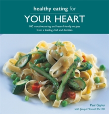 Healthy Eating for your Heart : 100 mouthwatering and heart-friendly recipes from a leading chef and dietitian, Paperback / softback Book