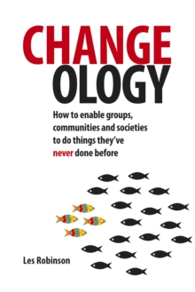 Changeology : How to enable groups, communities and societies to do things they've never done before, Paperback Book
