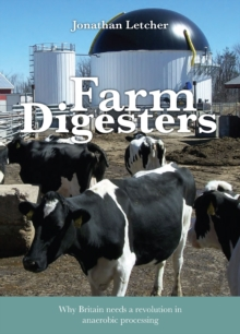 Farm Digesters : Anaerobic digesters produce clean renewable biogas, and reduce greenhouse emissions, water pollution and dependence on artificial fertilizers, Paperback / softback Book