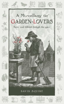 A Miscellany for Garden-Lovers : Facts and Folklore Through the Ages, Hardback Book