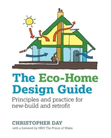 The Eco-Home Design Guide : Principles and practice for new-build and retrofit, Paperback Book