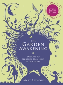 The Garden Awakening : Designs to Nurture Our Land and Ourselves, Hardback Book