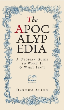 The Apocalypedia : A Utopian Guide to What is and What isn't, Hardback Book