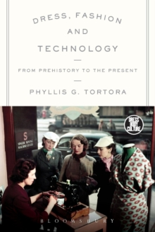 Dress, Fashion and Technology : From Prehistory to the Present, Paperback / softback Book