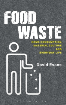 Food Waste : Home Consumption, Material Culture and Everyday Life, Hardback Book