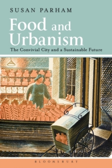 Food and Urbanism : The Convivial City and a Sustainable Future, Paperback / softback Book