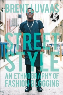 Street Style : An Ethnography of Fashion Blogging, Paperback Book