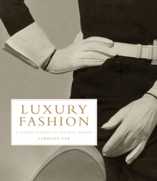 Luxury Fashion : A Global History of Heritage Brands, Hardback Book