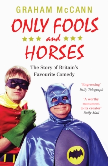Only Fools and Horses : The Story of Britain's Favourite Comedy, Paperback / softback Book