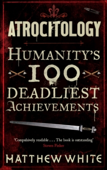 Atrocitology : Humanity's 100 Deadliest Achievements, Paperback / softback Book