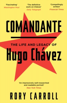 Comandante : The Life and Legacy of Hugo Chavez, Paperback Book