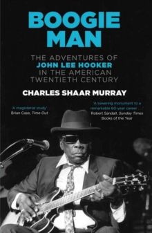 Boogie Man : The Adventures of John Lee Hooker in the American Twentieth Century, Paperback Book
