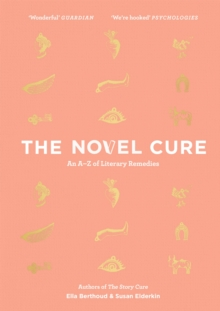 The Novel Cure : An A to Z of Literary Remedies, EPUB eBook
