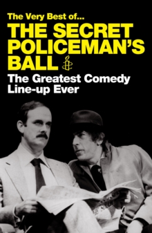 The Very Best of the Secret Policeman's Ball : The Greatest Comedy Line-Up Ever, Paperback Book